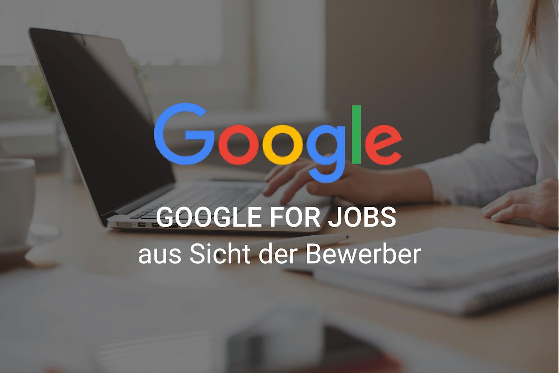 Google for Jobs aus Sicht der Bewerber