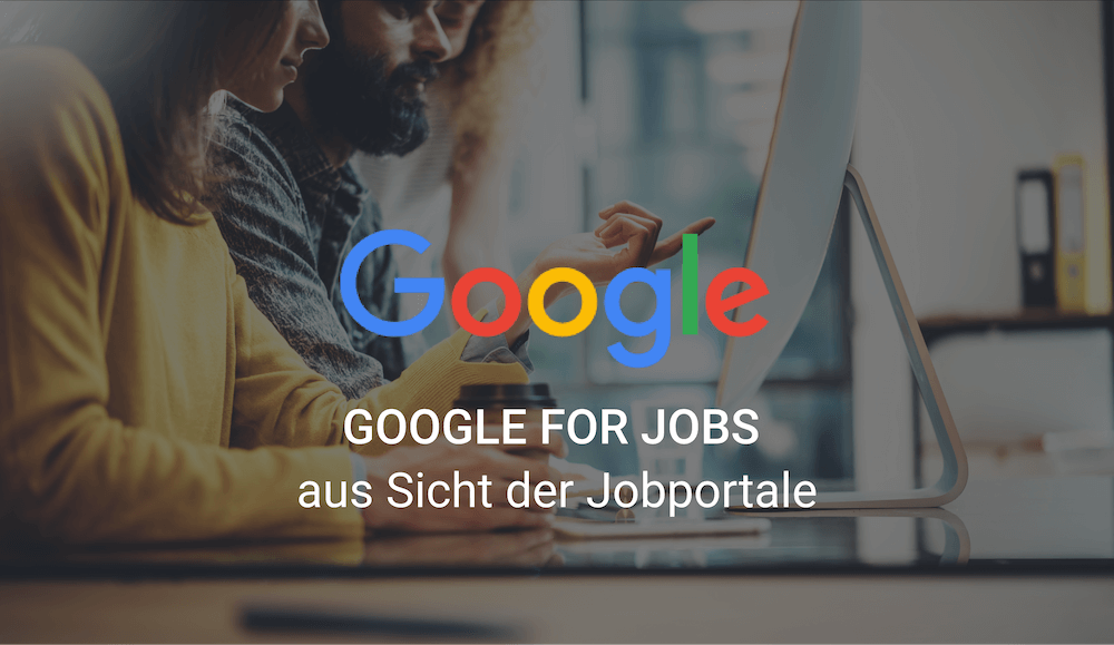 Google for Jobs aus Sicht der Jobportale